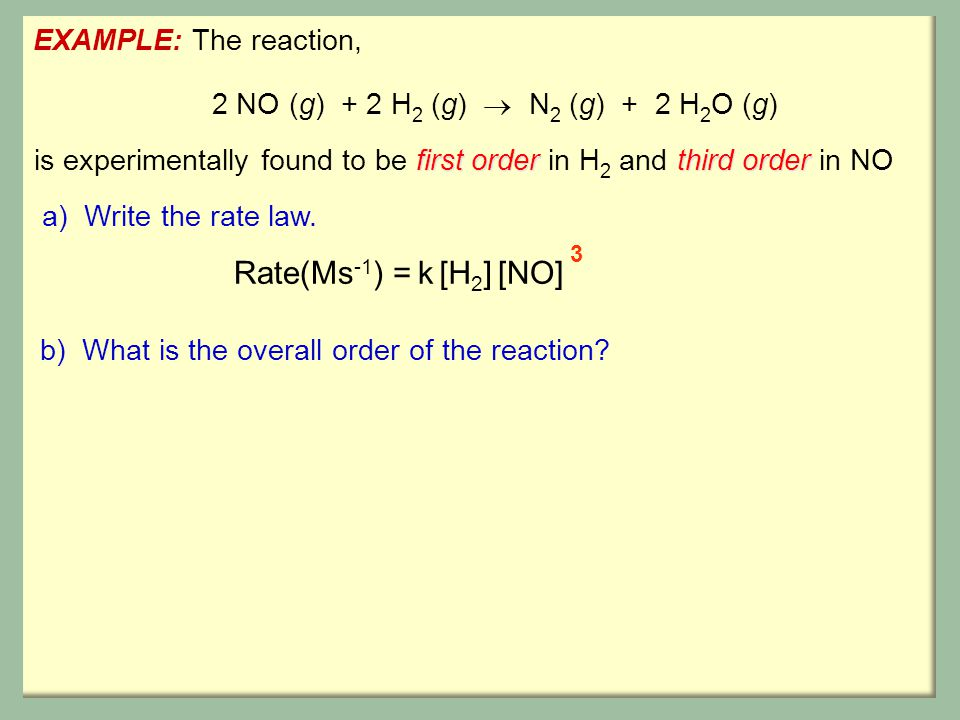 Rate(Ms-1) = k [H2] [NO] EXAMPLE: The reaction,
